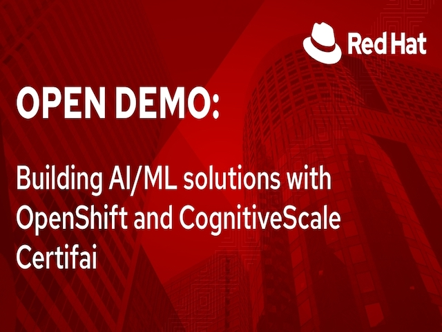 Open Demo: Building AI/ML solutions with OpenShift and CognitiveScale Certifai