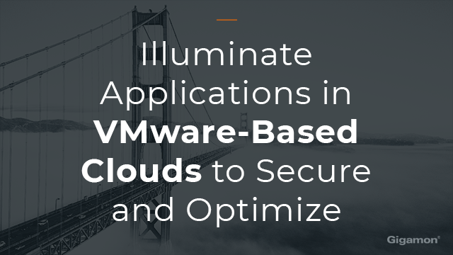 Illuminate Applications in VMware-Based Clouds to Secure and Optimize