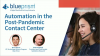 Automation in the Post-Pandemic Contact Center