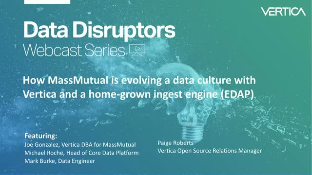 How MassMutual is evolving a data culture w/ Vertica & home-grown ingest engine