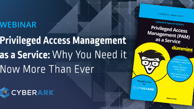 Privileged Access Management as a Service: Why You Need it Now More Than Ever