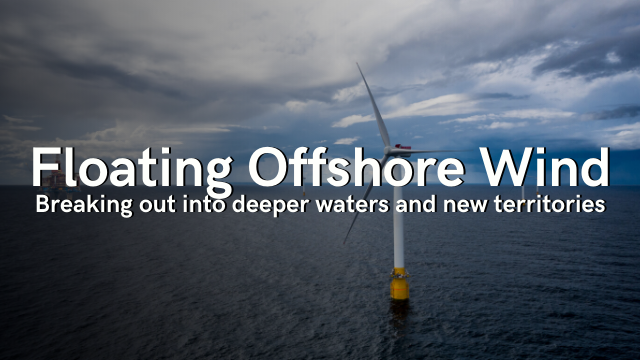 Floating Offshore Wind: Breaking out into deeper waters and new territories