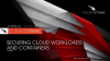 Securing Cloud Workloads and Containers