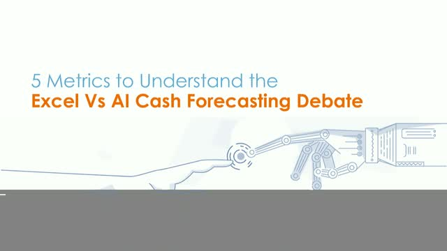 5 Metrics To Understand The Excel vs AI Cash Forecasting Debate