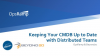 Keeping Your CMDB Up To Date in Distributed Times