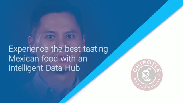 Hogan Le - Chipotle:Experience tasting Mexican food with an Intelligent Data Hub