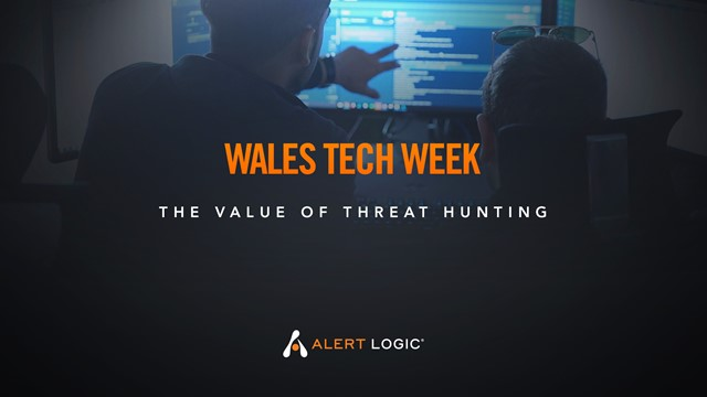 Wales Tech Week: The Value of Threat Hunting with Alert Logic