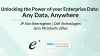 Unlocking the Power of your Enterprise Data: Any Data, Anywhere
