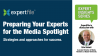 Preparing Your Experts for the Media Spotlight