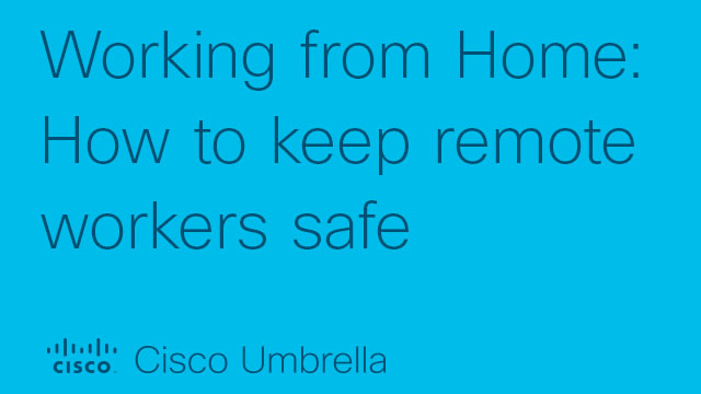 Working from Home: How to Keep Remote Workers Safe