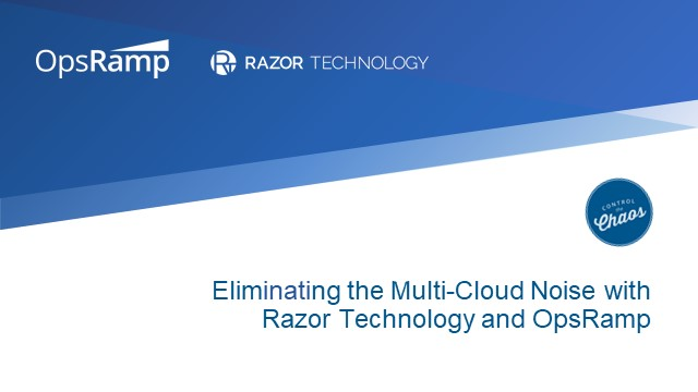 Eliminating the Multi-Cloud Noise with Razor Technology and OpsRamp