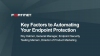 5 Key Factors to Automating Your Endpoint Protection
