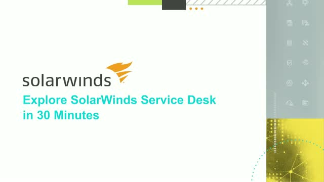 Explore SolarWinds Service Desk in 30 Minutes