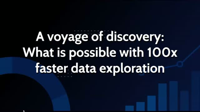 A Voyage of Discovery: What is Possible with 100x Faster Data Exploration