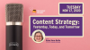 Content Strategy: Yesterday, Today, and Tomorrow