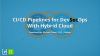 CI/CD Pipelines for DevSecOps with Hybrid Cloud