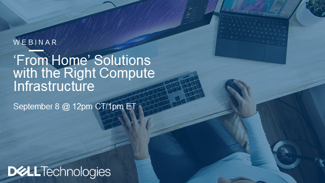 From Home solutions with the right compute infrastructure from Dell Technologies