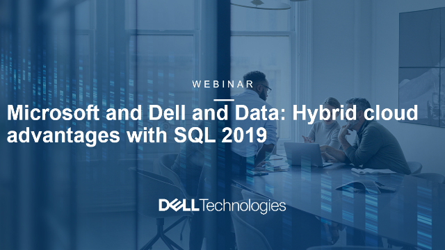 Microsoft and Dell and Data: Hybrid cloud advantages with SQL 2019