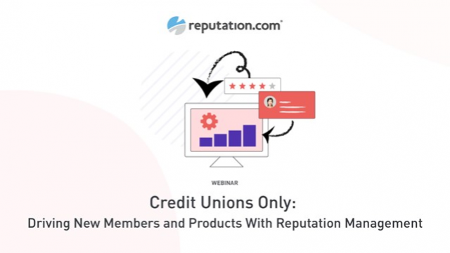 Credit Unions Only: Driving New Members And Products With Reputation Management