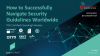 How to Successfully Navigate Security Guidelines Worldwide
