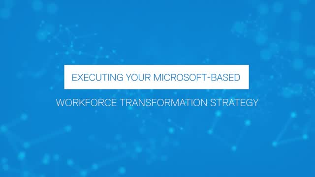 Executing Your Microsoft-Based Workforce Transformation Strategy (Teams/M365)