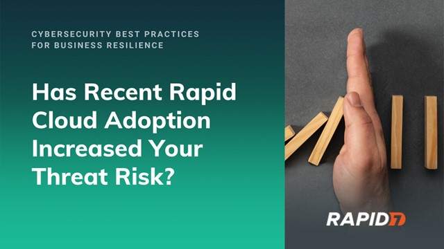 Has recent rapid cloud adoption increased your threat risk?