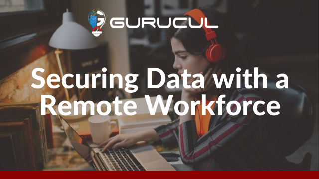 Securing Data with a Remote Workforce