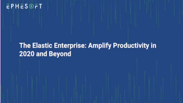 The Elastic Enterprise: Amplify Productivity in 2020 and Beyond