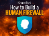 How to Build a Human Firewall