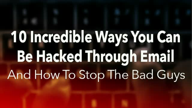 10 Incredible Ways You Can Be Hacked Through Email & How To Stop The Bad Guys