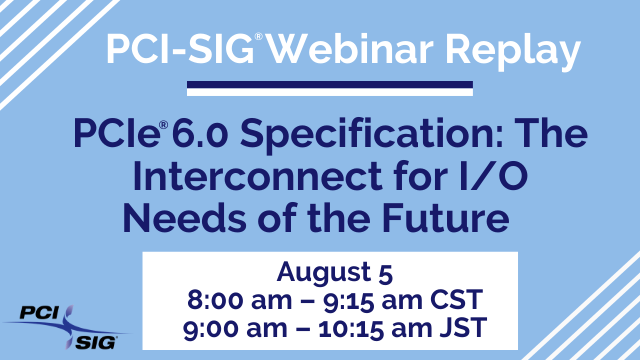 PCIe® 6.0 Specification: The Interconnect for I/O Needs of the Future
