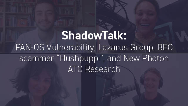 """Podcast: PAN-OS Vulnerability, Lazarus Group, BEC scammer """"HushPuppi"""" and ATO"""