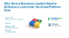 Why Senior Business Leaders Need to Embrace a Low Code / No Code Platform Now