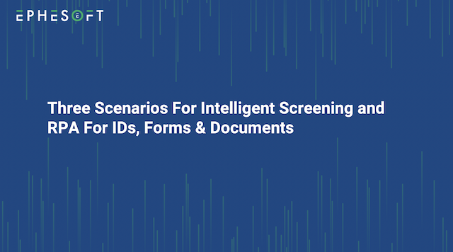Three Scenarios For Intelligent Screening and RPA For IDs, Forms & Documents