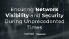 Ensuring Network Visibility and Security During Unprecedented Times