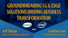 Groundbreaking 5G & Edge Solutions Driving Business Transformation