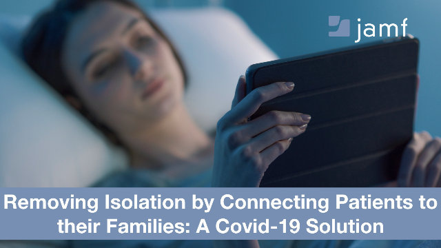 Removing Isolation by Connecting Patients to their Families: A Covid-19 Solution