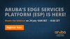 Learn how Aruba's new Edge Services Platform adds value to your business