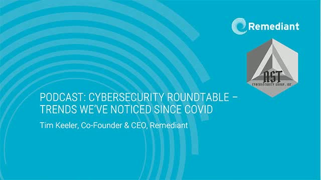 [Podcast] Cybersecurity Roundtable: Trends We've Noticed Since COVID