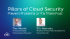 Pillars of Cloud Security: Prevent Problems or Fix Them Fast
