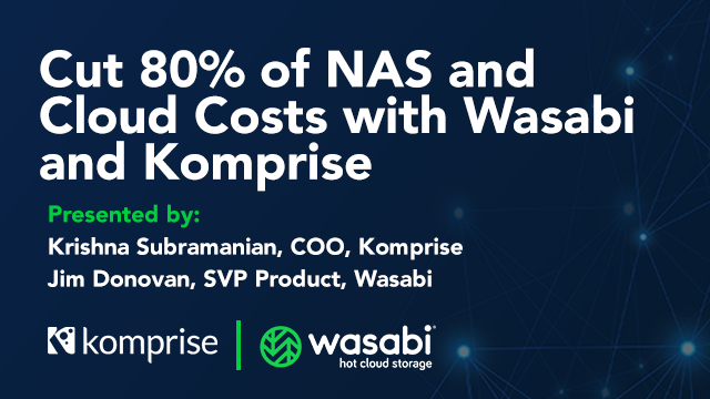 Cut 80% of NAS and Cloud Costs with Wasabi and Komprise