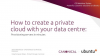 Create a private cloud with your data centre: provisioning servers in minutes