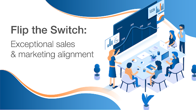 Flip the Switch: Exceptional sales and marketing alignment