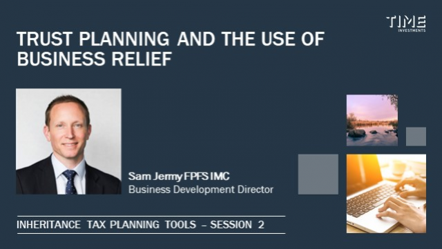 Session 2 - Trust Planning and Business Relief