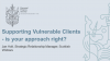 Supporting Vulnerable Clients - is your approach right?