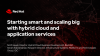 Starting smart and scaling big with hybrid cloud and application services