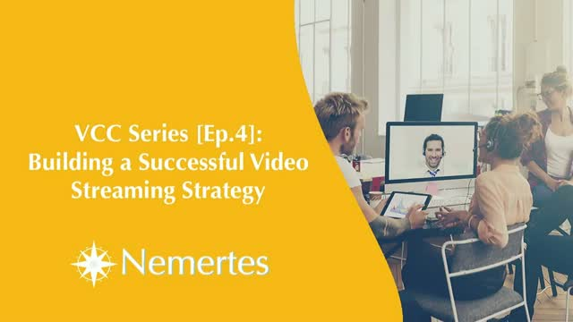 VCC [Ep.4] - Building a Successful Video Streaming Strategy