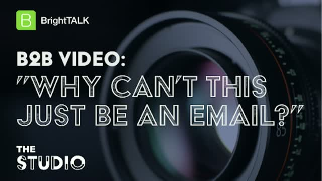B2B Video: Why can't this just be an email?