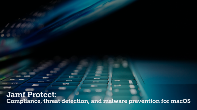 Jamf Protect: Compliance, threat detection, and malware prevention for macOS