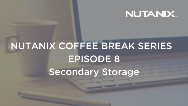 Nutanix Coffee Break Series Italy: Episode 8 - Secondary Storage